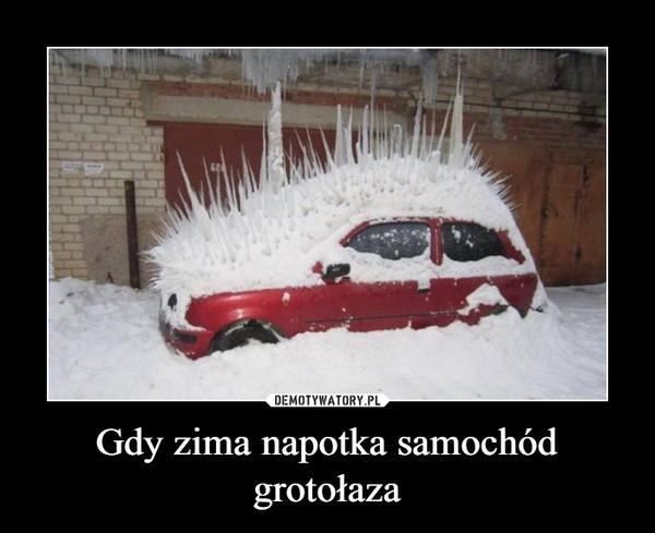 Gdy zima napotka samochód grotołaza –
