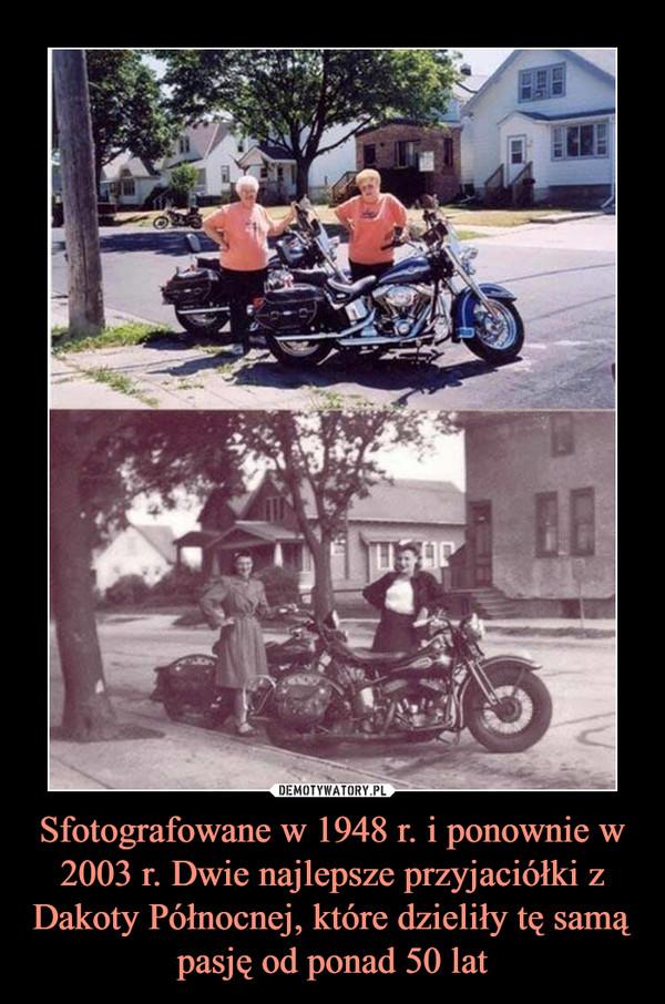 Sfotografowane w 1948 r. i ponownie w 2003 r. Dwie najlepsze przyjaciółki z Dakoty Północnej, które dzieliły tę samą pasję od ponad 50 lat –