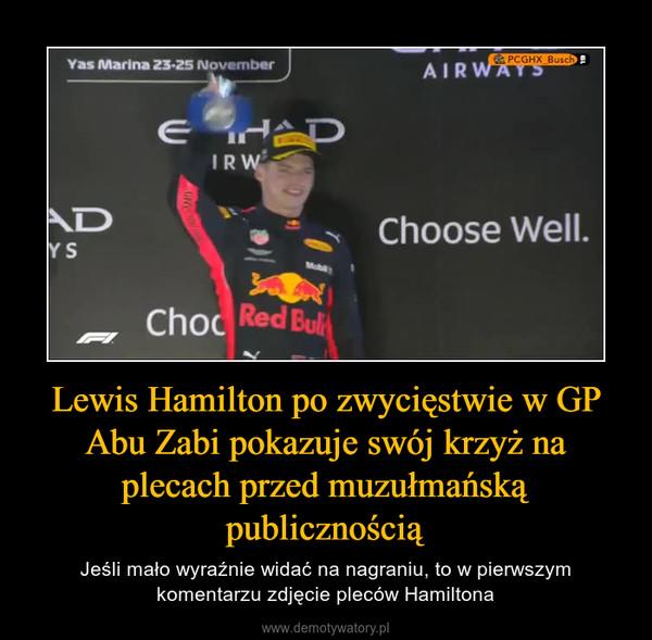 Lewis Hamilton po zwycięstwie w GP Abu Zabi pokazuje swój krzyż na plecach przed muzułmańską publicznością – Jeśli mało wyraźnie widać na nagraniu, to w pierwszym komentarzu zdjęcie pleców Hamiltona