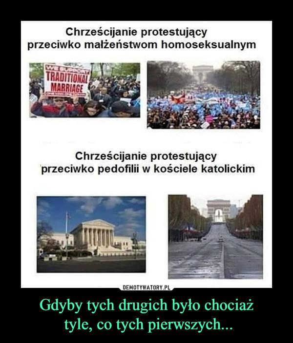 Gdyby tych drugich było chociaż tyle, co tych pierwszych... –  Chrześcijanie protestujący przeciwko małżeństwom homoseksualnym Chrześcijanie protestujący przeciwko pedofilii w kościele katolickim