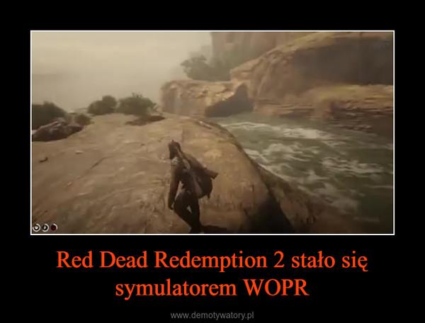 Red Dead Redemption 2 stało się symulatorem WOPR –