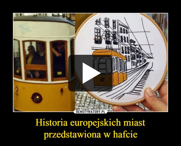 Historia europejskich miast przedstawiona w hafcie –