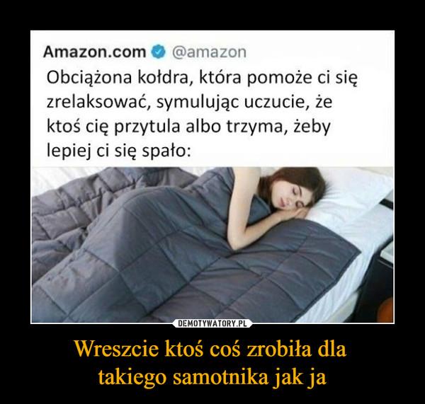 Wreszcie ktoś coś zrobiła dla takiego samotnika jak ja –  Amazon.com O @amazon Obciążona kołdra, która pomoże ci się zrelaksować, symulując uczucie, że ktoś cię przytula albo trzyma, żeby lepiej ci się spało: