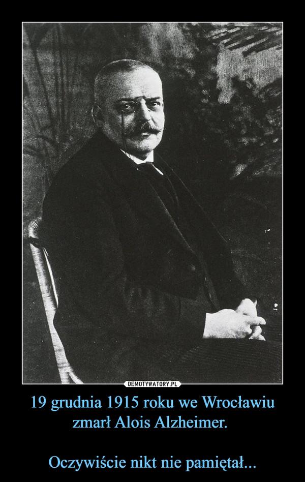19 grudnia 1915 roku we Wrocławiu zmarł Alois Alzheimer. Oczywiście nikt nie pamiętał... –