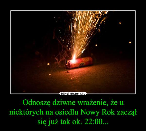 Odnoszę dziwne wrażenie, że u niektórych na osiedlu Nowy Rok zaczął się już tak ok. 22:00... –