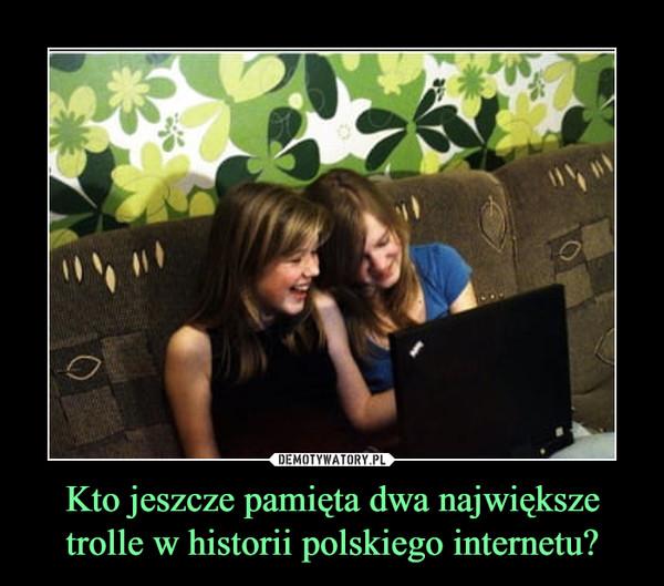 Kto jeszcze pamięta dwa największe trolle w historii polskiego internetu? –