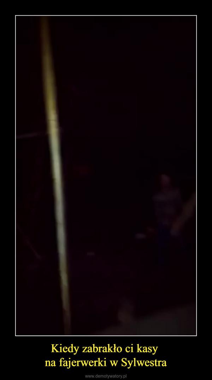 Kiedy zabrakło ci kasy na fajerwerki w Sylwestra –