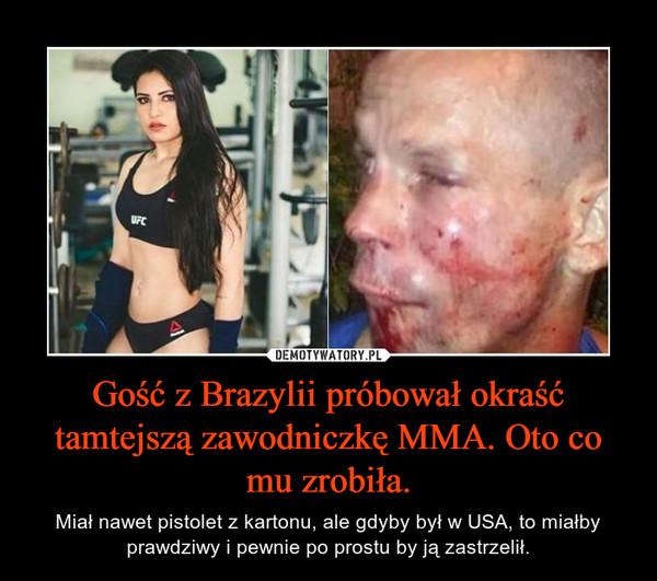 Gość z Brazylii próbował okraść tamtejszą zawodniczkę MMA. Oto co mu zrobiła. – Miał nawet pistolet z kartonu, ale gdyby był w USA, to miałby prawdziwy i pewnie po prostu by ją zastrzelił.