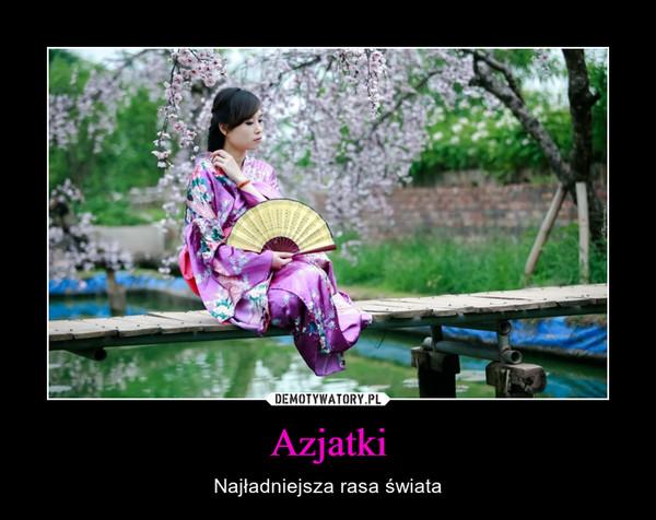 Azjatki – Najładniejsza rasa świata