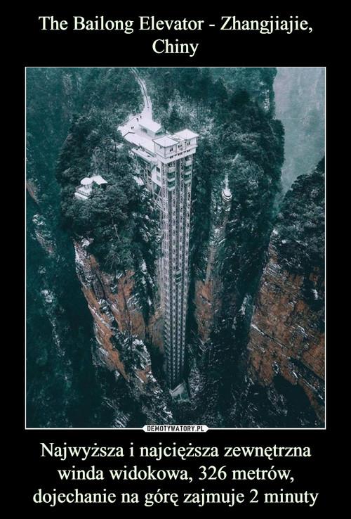 The Bailong Elevator - Zhangjiajie, Chiny Najwyższa i najcięższa zewnętrzna winda widokowa, 326 metrów, dojechanie na górę zajmuje 2 minuty