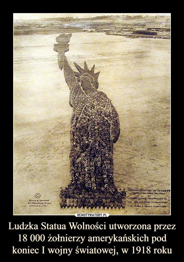 Ludzka Statua Wolności utworzona przez 18 000 żołnierzy amerykańskich pod koniec I wojny światowej, w 1918 roku –