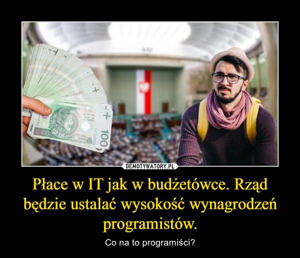 Płace w IT jak w budżetówce. Rząd będzie ustalać wysokość wynagrodzeń programistów. – Co na to programiści?