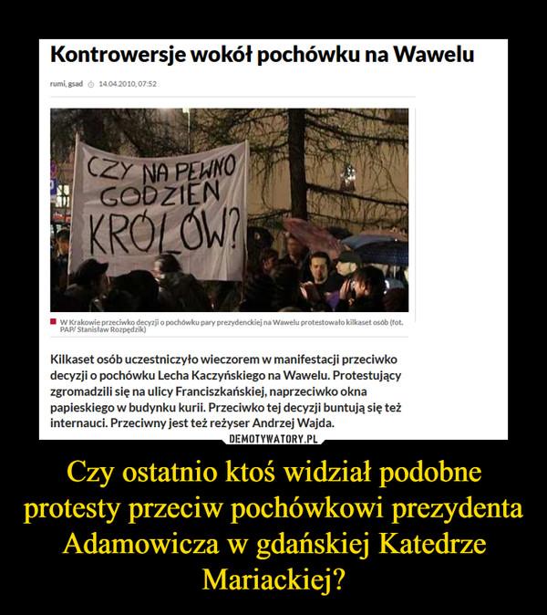 Czy ostatnio ktoś widział podobne protesty przeciw pochówkowi prezydenta Adamowicza w gdańskiej Katedrze Mariackiej? –