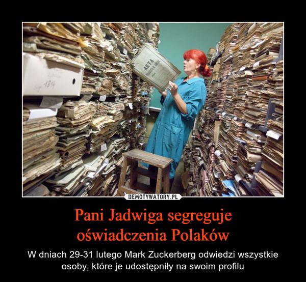 Pani Jadwiga segregujeoświadczenia Polaków – W dniach 29-31 lutego Mark Zuckerberg odwiedzi wszystkie osoby, które je udostępniły na swoim profilu