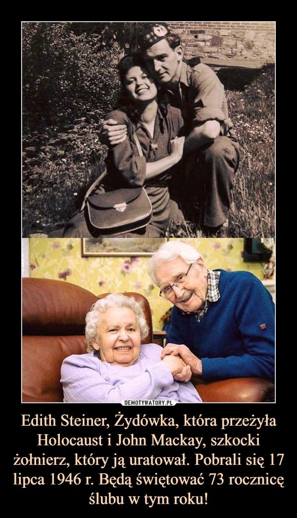 Edith Steiner, Żydówka, która przeżyła Holocaust i John Mackay, szkocki żołnierz, który ją uratował. Pobrali się 17 lipca 1946 r. Będą świętować 73 rocznicę ślubu w tym roku! –