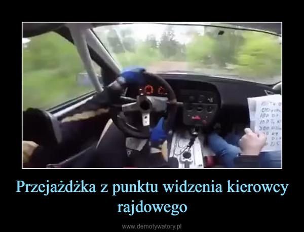 Przejażdżka z punktu widzenia kierowcy rajdowego –