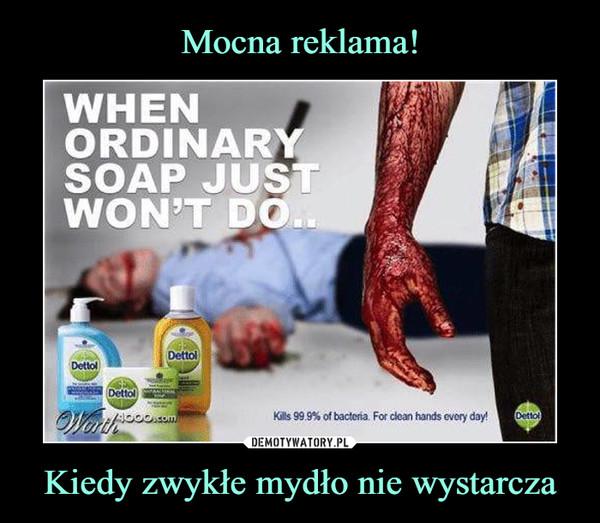 Kiedy zwykłe mydło nie wystarcza –