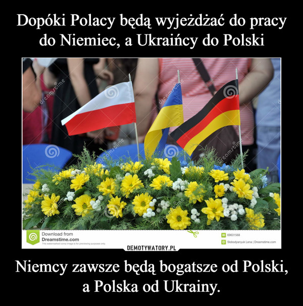 Niemcy zawsze będą bogatsze od Polski, a Polska od Ukrainy. –