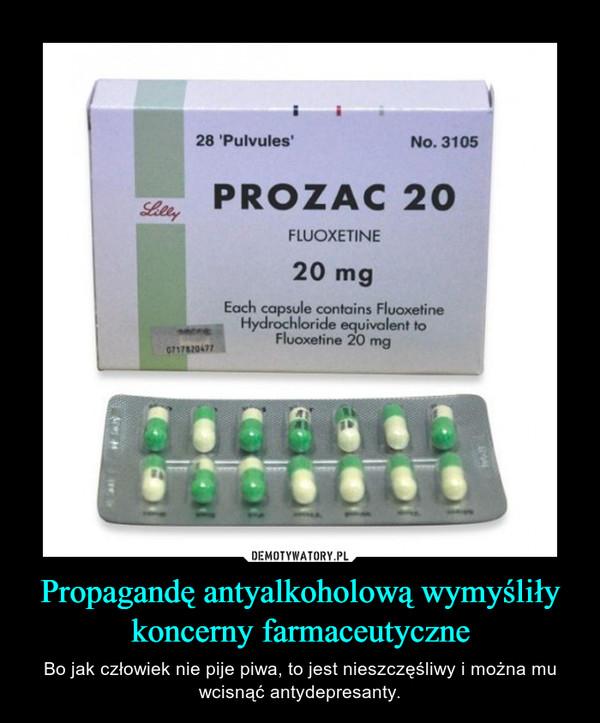Propagandę antyalkoholową wymyśliły koncerny farmaceutyczne – Bo jak człowiek nie pije piwa, to jest nieszczęśliwy i można mu wcisnąć antydepresanty.
