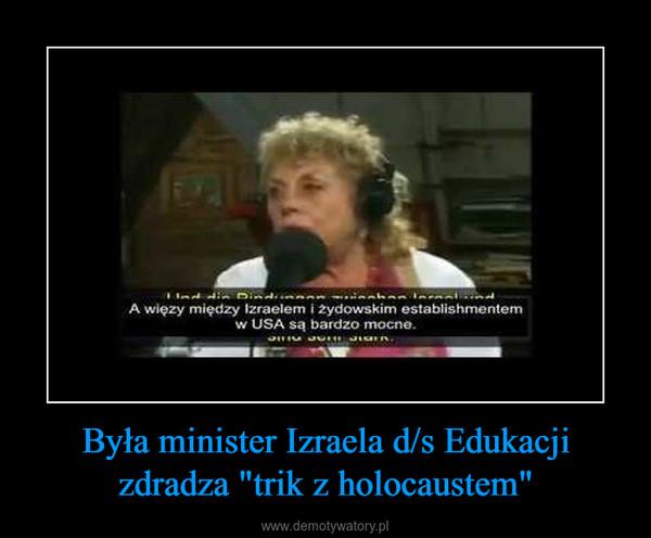 """Była minister Izraela d/s Edukacji zdradza """"trik z holocaustem"""" –"""