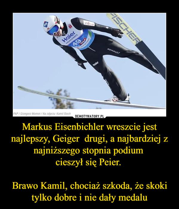 Markus Eisenbichler wreszcie jest najlepszy, Geiger  drugi, a najbardziej z najniższego stopnia podium cieszył się Peier. Brawo Kamil, chociaż szkoda, że skoki tylko dobre i nie dały medalu –