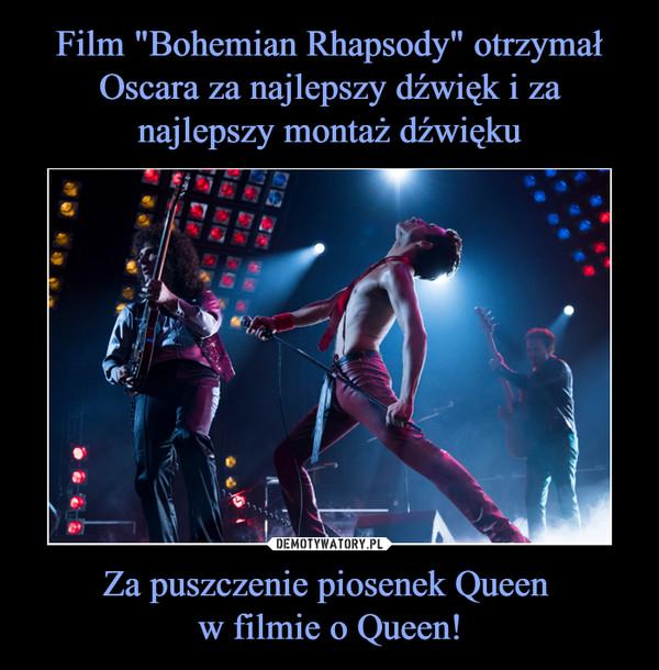 Za puszczenie piosenek Queen w filmie o Queen! –