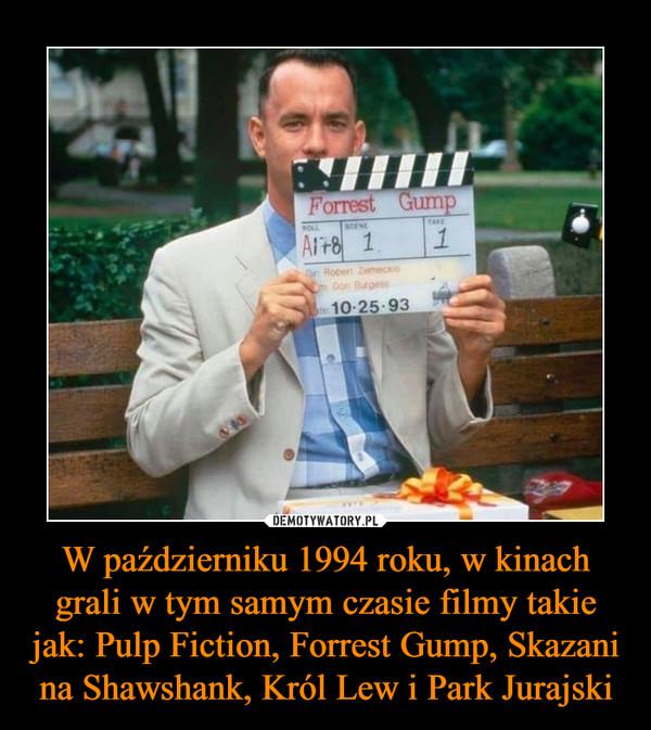 W październiku 1994 roku, w kinach grali w tym samym czasie filmy takie jak: Pulp Fiction, Forrest Gump, Skazani na Shawshank, Król Lew i Park Jurajski –