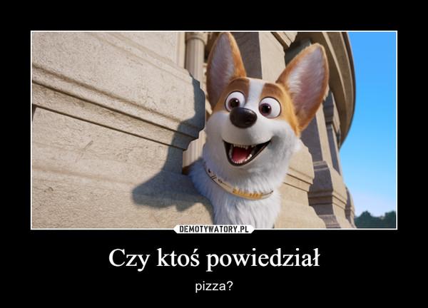 Czy ktoś powiedział – pizza?