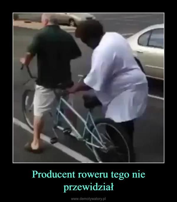 Producent roweru tego nie przewidział –