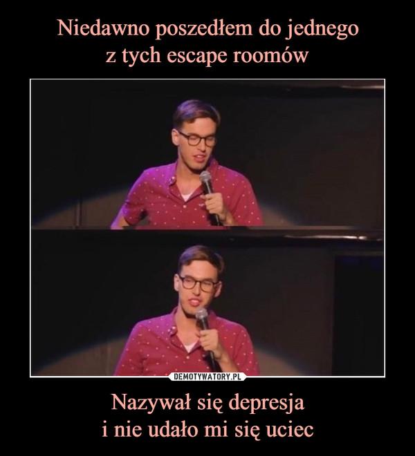 Nazywał się depresjai nie udało mi się uciec –