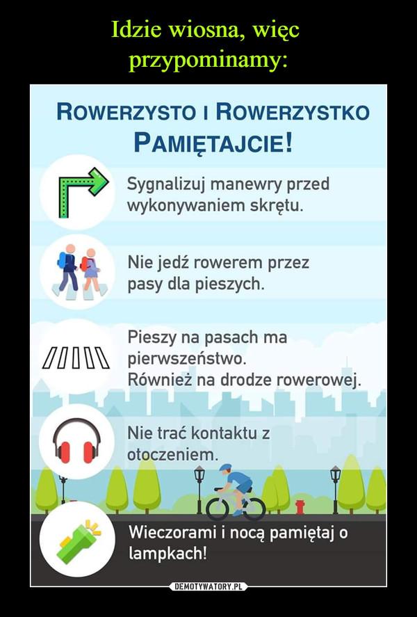 –  ROWERZYSTO I ROWERZYSTKOPAMIETAJCIE!Sygnalizuj manewry przedwykonywaniem skretuNie jedź rowerem przezpasy dla pieszych.Pieszy na pasach mapierwszeństwo.Również na drodze rowerowejNie trać kontaktu zotoczeniem.Wieczorami i nocą pamiętaj olampkach!