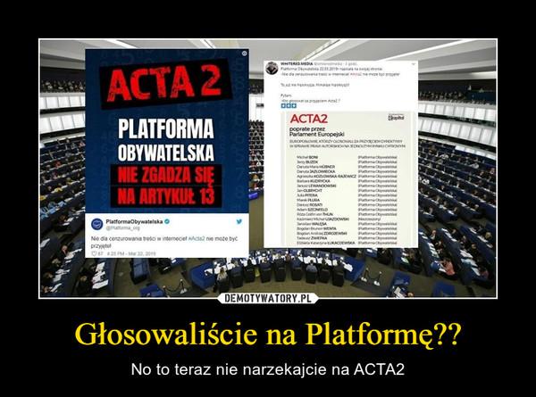 Głosowaliście na Platformę?? – No to teraz nie narzekajcie na ACTA2