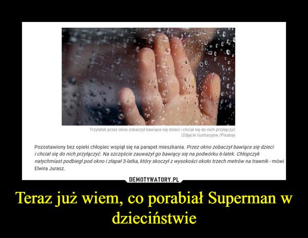 Teraz już wiem, co porabiał Superman w dzieciństwie –