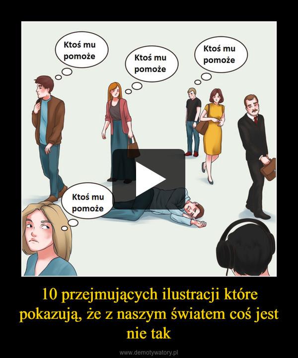 10 przejmujących ilustracji które pokazują, że z naszym światem coś jest nie tak –