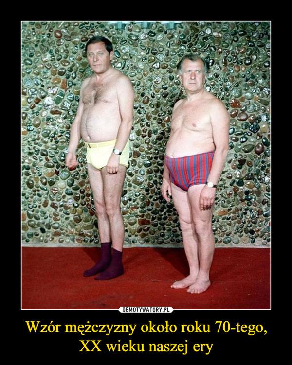 Wzór mężczyzny około roku 70-tego, XX wieku naszej ery –