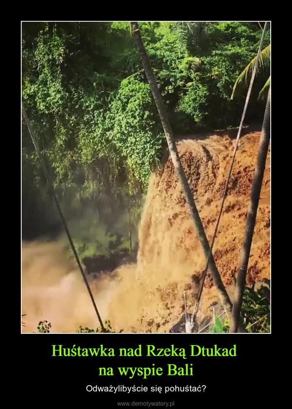 Huśtawka nad Rzeką Dtukad na wyspie Bali – Odważylibyście się pohuśtać?