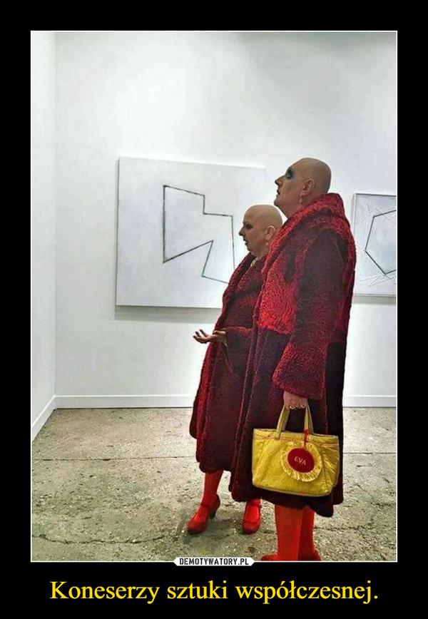 Koneserzy sztuki współczesnej. –