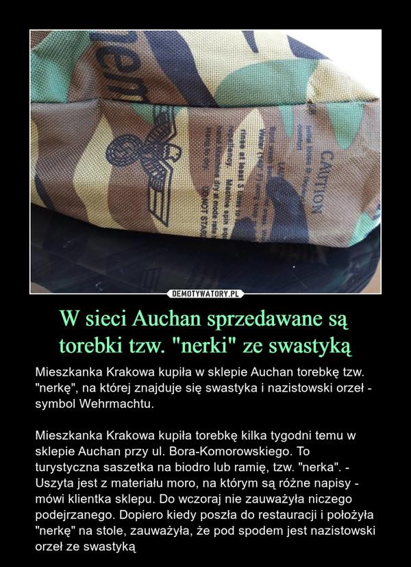 """W sieci Auchan sprzedawane są torebki tzw. """"nerki"""" ze swastyką – Mieszkanka Krakowa kupiła w sklepie Auchan torebkę tzw. """"nerkę"""", na której znajduje się swastyka i nazistowski orzeł - symbol Wehrmachtu. Mieszkanka Krakowa kupiła torebkę kilka tygodni temu w sklepie Auchan przy ul. Bora-Komorowskiego. To turystyczna saszetka na biodro lub ramię, tzw. """"nerka"""". - Uszyta jest z materiału moro, na którym są różne napisy - mówi klientka sklepu. Do wczoraj nie zauważyła niczego podejrzanego. Dopiero kiedy poszła do restauracji i położyła """"nerkę"""" na stole, zauważyła, że pod spodem jest nazistowski orzeł ze swastyką"""