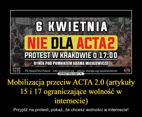 Mobilizacja przeciw ACTA 2.0 (artykuły 15 i 17 ograniczające wolność w internecie) – Przyjdź na protest, pokaż, że chcesz wolności w internecie!