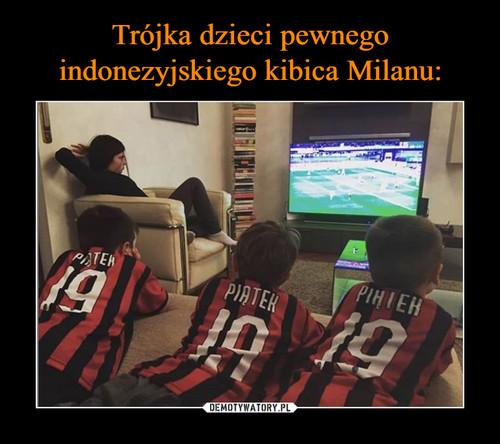 Trójka dzieci pewnego indonezyjskiego kibica Milanu: