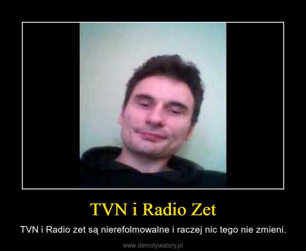 TVN i Radio Zet – TVN i Radio zet są nierefolmowalne i raczej nic tego nie zmieni.