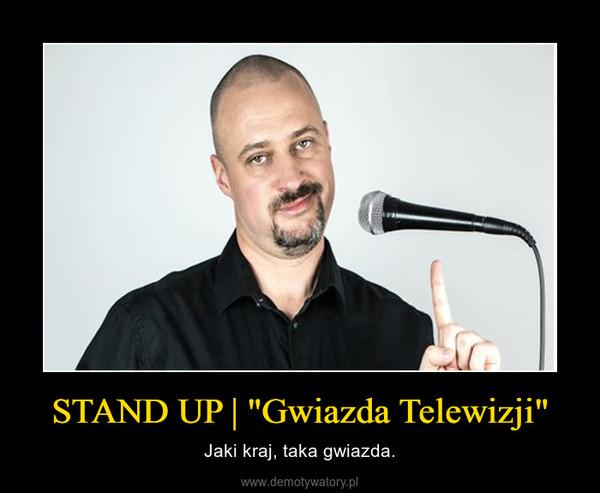 "STAND UP | ""Gwiazda Telewizji"" – Jaki kraj, taka gwiazda."