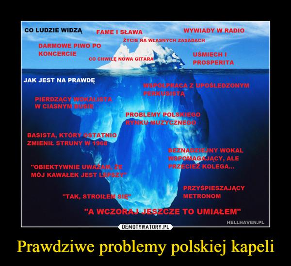 Prawdziwe problemy polskiej kapeli –