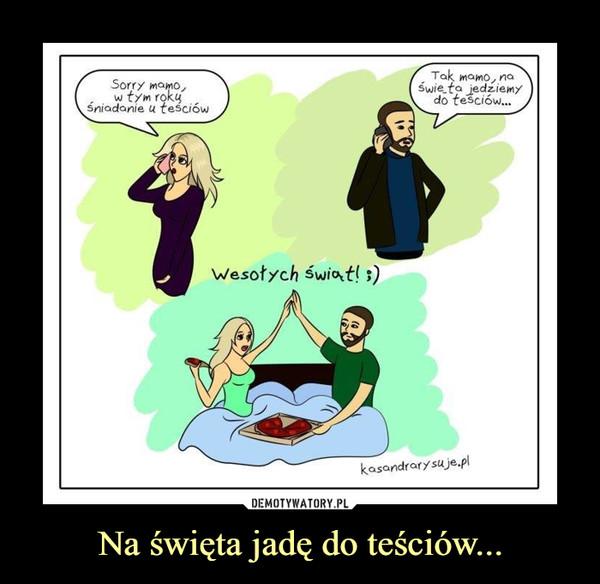 Na święta jadę do teściów... –  Sorry mamo, Świe_ŕa jedziemy w tym rokg do tesciów... Śniadanie u tesciÓw wesołych świ0țt! 3) kasandrcxrysaje.pl