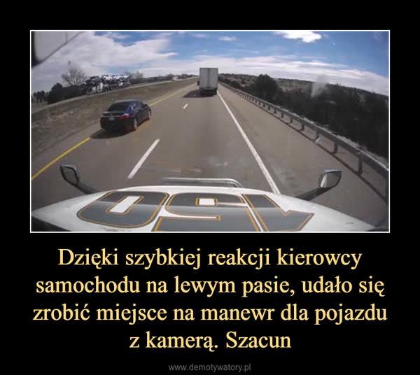Dzięki szybkiej reakcji kierowcy samochodu na lewym pasie, udało się zrobić miejsce na manewr dla pojazduz kamerą. Szacun –