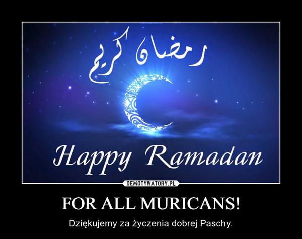 FOR ALL MURICANS! – Dziękujemy za życzenia dobrej Paschy.