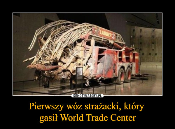 Pierwszy wóz strażacki, który gasił World Trade Center –