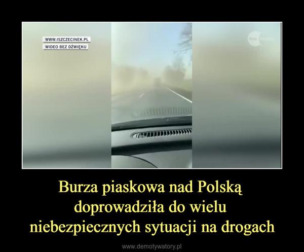 Burza piaskowa nad Polską doprowadziła do wielu niebezpiecznych sytuacji na drogach –