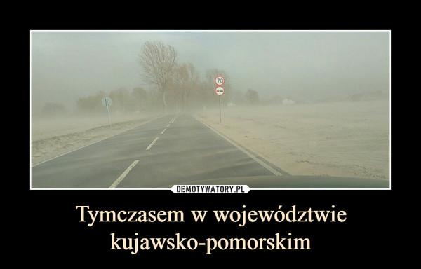 Tymczasem w województwie kujawsko-pomorskim –