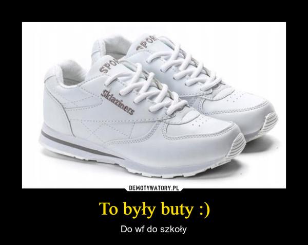 To były buty :) – Do wf do szkoły